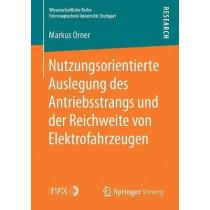 Nutzungsorientierte Auslegung Des Antriebsstrangs Und Der Reichweite Von Elektrofahrzeugen by Markus Orner, 9783658217235