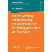 Analyse, Messung Und Optimierung Des Aerodynamischen Ventilationswiderstands Von Pkw-Radern by Alexander Link, 9783658222857