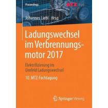 Ladungswechsel Im Verbrennungsmotor 2017: Elektrifizierung Im Umfeld Ladungswechsel 10. Mtz-Fachtagung by Johannes Liebl, 9783658226701