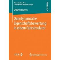 Querdynamische Eigenschaftsbewertung in Einem Fahrsimulator by Willibald Brems, 9783658227869