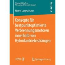 Konzepte Fur Bestpunktoptimierte Verbrennungsmotoren Innerhalb Von Hybridantriebsstrangen by Morris Langwiesner, 9783658228927
