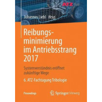 Reibungsminimierung Im Antriebsstrang 2017: Systemverstandnis Eroeffnet Zukunftige Wege 6. Atz-Fachtagung Tribologie by Johannes Liebl, 9783658231460