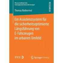 Ein Assistenzsystem Fur Die Sicherheitsoptimierte Langsfuhrung Von E-Fahrzeugen Im Urbanen Umfeld by Thomas Rothermel, 9783658233365