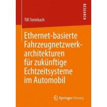 Ethernet-Basierte Fahrzeugnetzwerkarchitekturen Fur Zukunftige Echtzeitsysteme Im Automobil by Till Steinbach, 9783658234997