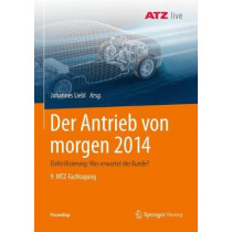 Der Antrieb Von Morgen 2014: Elektrifizierung: Was Erwartet Der Kunde? 9. Mtz-Fachtagung by Johannes Liebl, 9783658237844