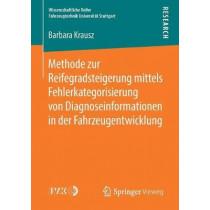 Methode Zur Reifegradsteigerung Mittels Fehlerkategorisierung Von Diagnoseinformationen in Der Fahrzeugentwicklung by Barbara Krausz, 9783658240172