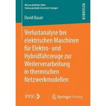 Verlustanalyse Bei Elektrischen Maschinen Fur Elektro- Und Hybridfahrzeuge Zur Weiterverarbeitung in Thermischen Netzwerkmodellen by David Bauer, 9783658242718