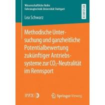Methodische Untersuchung Und Ganzheitliche Potentialbewertung Zukunftiger Antriebssysteme Zur Co2-Neutralitat Im Rennsport by Lea Schwarz, 9783658280840