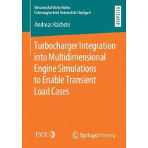 Turbocharger Integration into Multidimensional Engine Simulations to Enable Transient Load Cases by Andreas Kachele, 9783658287856