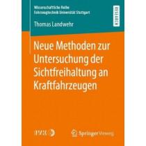 Neue Methoden Zur Untersuchung Der Sichtfreihaltung an Kraftfahrzeugen by Thomas Landwehr, 9783658294151