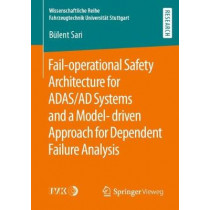Fail-operational Safety Architecture for ADAS/AD Systems and a Model-driven Approach for Dependent Failure Analysis by Bulent Sari, 9783658294212