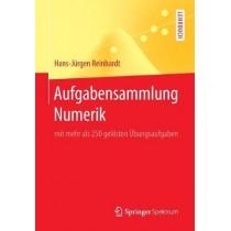 Aufgabensammlung Numerik: Mit Mehr ALS 250 Geloesten UEbungsaufgaben by Hans-Jurgen Reinhardt, 9783662554524