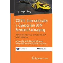 XXXVIII. Internationales μ-Symposium 2019 Bremsen-Fachtagung: XXXVIII. International μ-Symposium 2019 Brake Conference October 25th 2019, Dusseldorf/Germany Held by Tmd Friction Esco Gmbh, Leverkusen by Ralph Mayer, 9783662598245