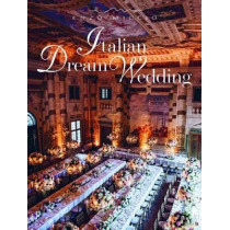 Italian Dream Weddings: An Inspirational Book for a Perfect Wedding in the Italian Style by Enzo Miccio, 9788891824707