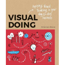 Visual Doing: Applying Visual Thinking in your Day to Day Business: Applying Visual Thinking in your Day to Day Business by Willemien Brand, 9789063694999