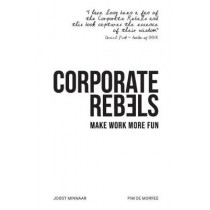 Corporate Rebels: Make Work More Fun by Joost Minnaar, 9789083004808