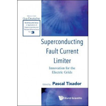 Superconducting Fault Current Limiter: Innovation For The Electric Grids by Pascal Tixador, 9789813272972