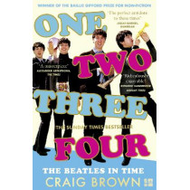 One Two Three Four: The Beatles in Time by Craig Brown, 9780008340032