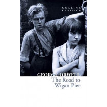 The Road to Wigan Pier (Collins Classics) by George Orwell, 9780008443825