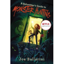 A Babysitter's Guide to Monster Hunting #1 by Joe Ballarini, 9780062437846