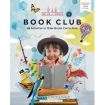 Wild and Free Book Club: 28 Activities to Make Books Come Alive by Ainsley Arment, 9780062998217