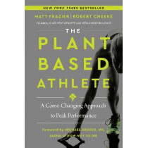 The Plant-Based Athlete: A Game-Changing Approach to Peak Performance by Matt Frazier, 9780063042018