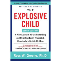 The Explosive Child: A New Approach for Understanding and Parenting Easily Frustrated, Chronically Inflexible Children by Ross W Greene, PhD, 9780063092464
