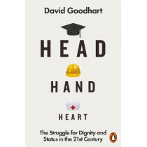 Head Hand Heart: The Struggle for Dignity and Status in the 21st Century by David Goodhart, 9780141990415