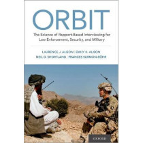 ORBIT: The Science of Rapport-Based Interviewing for Law Enforcement, Security, and Military by Laurence J. Alison, 9780197545959