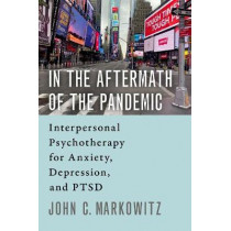 In the Aftermath of the Pandemic: Interpersonal Psychotherapy for Anxiety, Depression, and PTSD by John C. Markowitz, 9780197554500