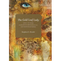The Gold Leaf Lady and Other Parapsychological Investigations by Stephen E. Braude, 9780226071527
