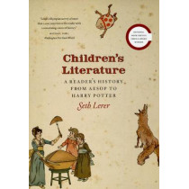 Children's Literature: A Reader's History from Aesop to Harry Potter by Professor Seth Lerer, 9780226473017