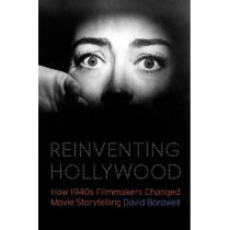 Reinventing Hollywood: How 1940s Filmmakers Changed Movie Storytelling by David Bordwell, 9780226639550