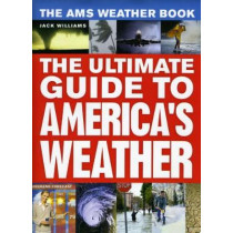 The AMS Weather Book: The Ultimate Guide to America's Weather by Jack Williams, 9780226898988