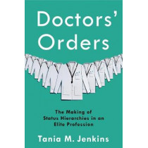 Doctors' Orders: The Making of Status Hierarchies in an Elite Profession by Tania M. Jenkins, 9780231189347