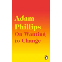 On Wanting to Change by Adam Phillips, 9780241291771