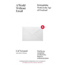 A World Without Email: Reimagining Work in an Age of Communication Overload by Cal Newport, 9780241341414