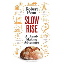 Slow Rise: The Life-Giving Adventure of Making Real Bread by Robert Penn, 9780241352083