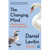 The Changing Mind: A Neuroscientist's Guide to Ageing Well by Daniel Levitin, 9780241379400