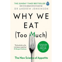 Why We Eat (Too Much): The New Science of Appetite by Dr Andrew Jenkinson, 9780241400531