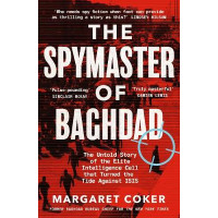 The Spymaster of Baghdad: The Untold Story of the Elite Intelligence Cell that Turned the Tide against ISIS by Margaret Coker, 9780241409091