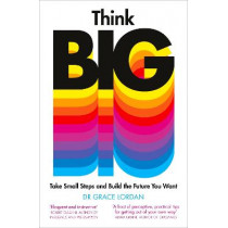 Think Big: Take Small Steps and Build the Career You Want by Dr Grace Lordan, 9780241420164