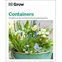 Grow Containers: Essential know-how and expert advice for gardening success by DK, 9780241435823
