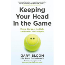 Keeping Your Head in the Game: Untold Stories of the Highs and Lows of a Life in Sport by Gary Bloom, 9780241451311