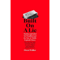 Built on a Lie: The Rise and Fall of Neil Woodford and the Fate of Middle England's Money by Owen Walker, 9780241468197