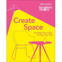 Create Space: Declutter your home to clear your mind by Carter, Dilly, 9780241479285