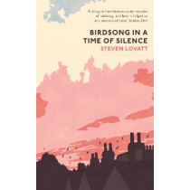 Birdsong in a Time of Silence by Steven Lovatt, 9780241493007