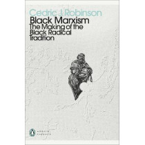 Black Marxism: The Making of the Black Radical Tradition by Cedric J. Robinson, 9780241514177
