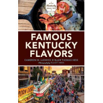 Famous Kentucky Flavors: Exploring the Commonwealth's Greatest Cuisines by Cameron M. Ludwick, 9780253045102