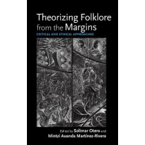 Theorizing Folklore from the Margins: Critical and Ethical Approaches by Solimar Otero, 9780253056061